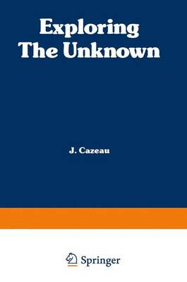 Exploring the Unknown Great Mysteries Reexamined by C. J. Cazeau