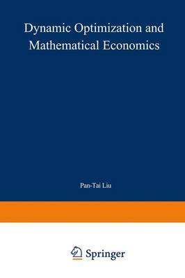 Dynamic Optimization and Mathematical Economics by Pan-Tai Liu