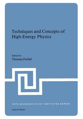 Techniques and Concepts of High-Energy Physics by Thomas Ferbel