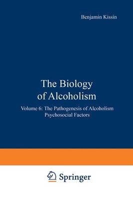 The Biology of Alcoholism The Pathogenesis of Alcoholism Psychosocial Factors by Benjamin Kissin