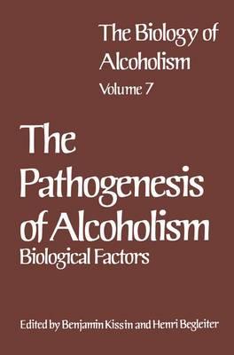 The Biology of Alcoholism The Pathogenesis of Alcoholism: Biological Factors by Henri Begleiter