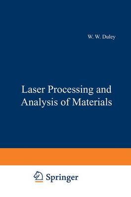 Laser Processing and Analysis of Materials by Walter Duley