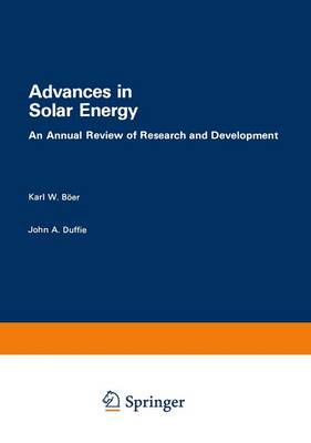 Advances in Solar Energy * 1982 An Annual Review of Research and Development by Karl W. Boer