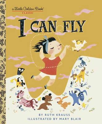 I Can Fly by Ruth Krauss, Mary Blair