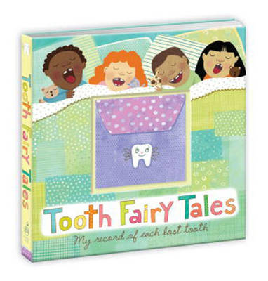 Tooth Fairy Tales My Record of Each Lost Tooth by Amy Krouse Rosenthal