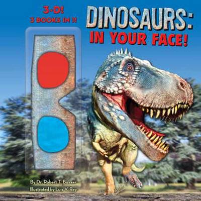 Dinosaurs In Your Face! by Robert T. Bakker, Luis V. Rey