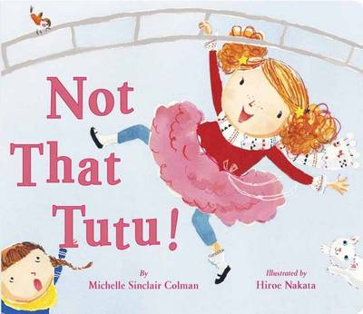 Not That Tutu! by Michelle Sinclair Colman, Hiroe Nakata