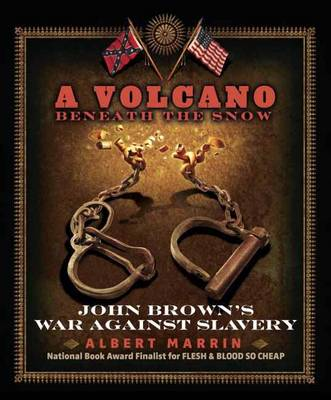 A Volcano Beneath the Snow John Brown's War Against Slavery by Albert Marrin
