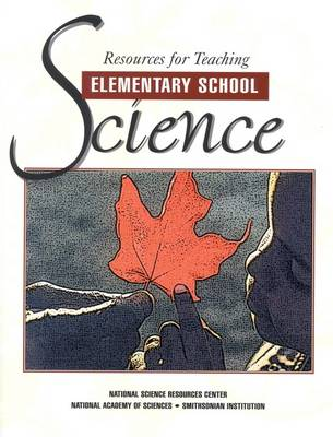 Resources for Teaching Elementary School Science by National Science Resources Center of the National Academy of Sciences and the Smithsonian Institution, National Academy of Scien