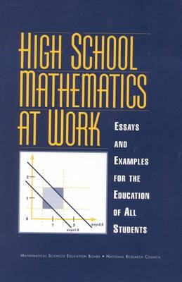 High School Mathematics at Work Essays and Examples for the Education of All Students by Mathematical Sciences Education Board, National Research Council