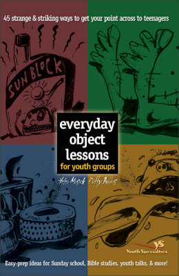 Everyday Object Lessons for Youth Groups 45 Strange and Striking Ways to Get Your Point Across to Teenagers by Helen Musick, Duffy Robbins