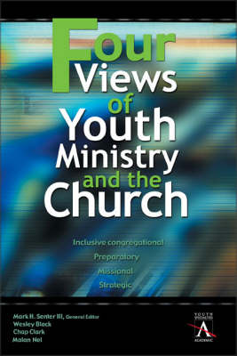 Four Views of Youth Ministry and the Church Inclusive Congregational, Preparatory, Missional, Strategic by Mark H. Senter
