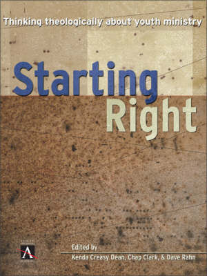 Starting Right Thinking Theologically About Youth Ministry by Kenda Creasy Dean, Chapman Clark, Dave Rahn