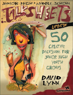 Junior High and Middle School Talksheets 50 Creative Discussions for Junior High Youth Groups by David Lynn