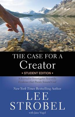 The Case for a Creator Student Edition A Journalist Investigates Scientific Evidence That Points Toward God by Lee Strobel, Jane Vogel