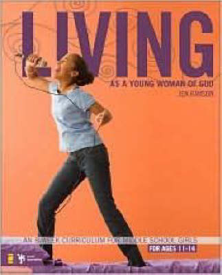 Living as a Young Woman of God An 8-week Curriculum for Middle School Girls by Jen Rawson