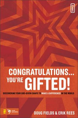 Congratulations ... You're Gifted! Discovering Your God-given Shape to Make a Difference in the World by Doug Fields, Erik Rees