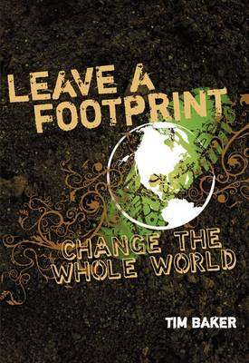 Leave a Footprint - Change the Whole World by Tim Baker