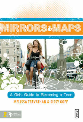 Mirrors and Maps A Girl's Guide to Becoming a Teen by Sissy Goff, Melissa Trevathan