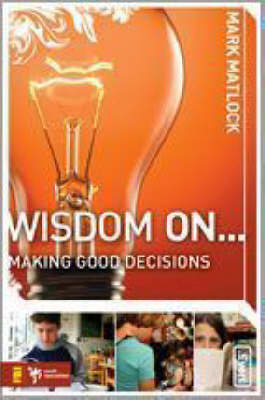 Wisdom on Making Good Decisions by Mark Matlock
