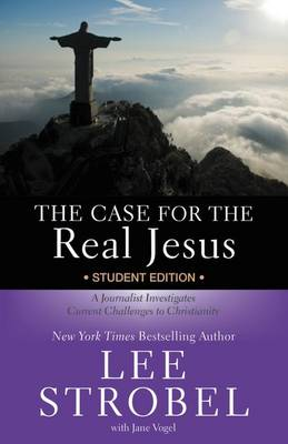 The Case for the Real Jesus A Journalist Investigates Current Challenges to Christianity by Lee Strobel, Jane Vogel