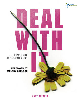 Deal with it A 12 Week Study on Teenage Girls' Anger by Mary Huebner