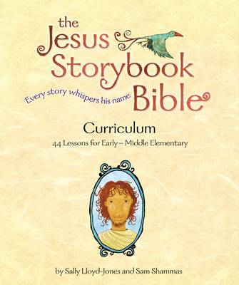 The Jesus Storybook Bible Curriculum Kit by Sally Lloyd-Jones, Sam Shammas
