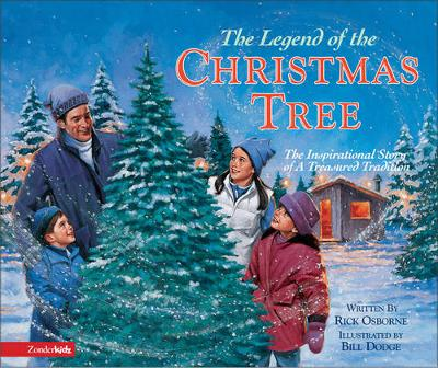 The Legend of the Christmas Tree The Inspirational Story of a Treasured Tradition by Rick Osborne