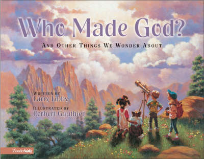 Who Made God? And Other Things We Wonder About by Larry Libby