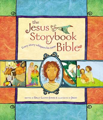 The Jesus Storybook Bible Every Story Whispers His Name by Sally Lloyd-Jones