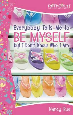 Everybody Tells Me to be Myself But I Don't Know Who I am Building Your Self-esteem by Nancy Rue