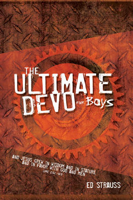The 2:52 Ultimate Devo for Boys 365 Daily Devotions by Ed Strauss