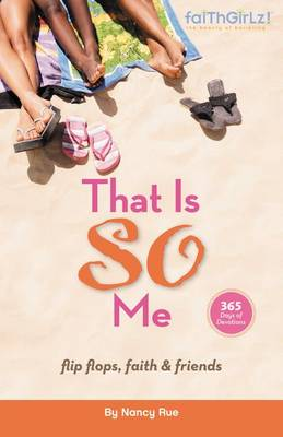 That is So Me: 365 Days of Devotions Flip-flops, Faith, and Friends by Nancy Rue