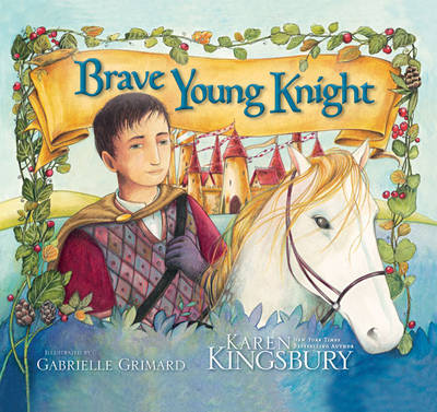 The Brave Young Knight by Gabrielle Grimard, Karen Kingsbury