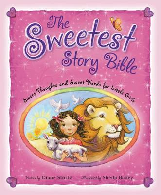 The Sweetest Story Bible Sweet Thoughts and Sweet Words for Little Girls by Diane Stortz