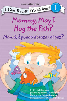 Mommy, May I Hug the Fish?/Mama: 'Puedo Abrazar Al Pez? Biblical Values by Crystal Bowman
