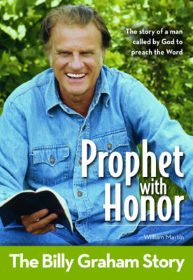 Prophet with Honor: The Billy Graham Story by William C. Martin