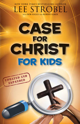 Case for Christ for Kids by Lee Strobel, Robert Suggs, Robert Elmer