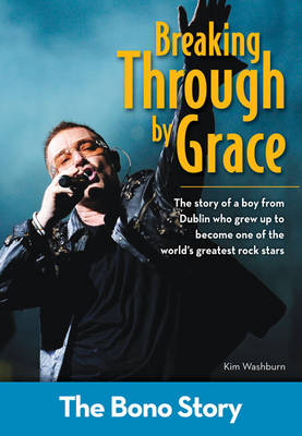 Breaking Through By Grace: The Bono Story by Kim Washburn