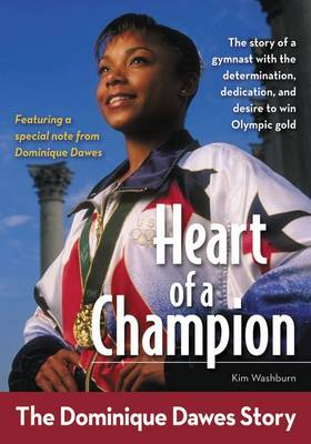 Heart of a Champion The Dominique Dawes Story by Kim Washburn