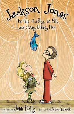 Jackson Jones Tale of a Boy, an Elf, and a Very Stinky Fish by Jenn Kelly