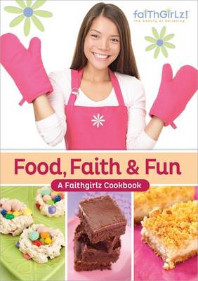 Food, Faith and Fun A Faithgirlz! Cookbook by Various Authors