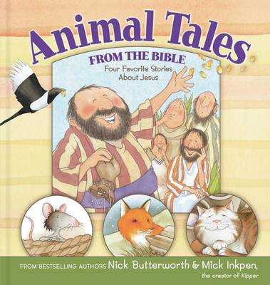 Animal Tales from the Bible Four Favorite Stories About Jesus by Nick Butterworth, Mick Inkpen