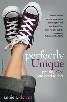 Perfectly Unique Praising God from Head to Foot by Annie F. Downs