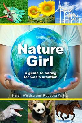 Nature Girl A Guide to Caring for God's Creation by Karen Whiting, Rebecca White
