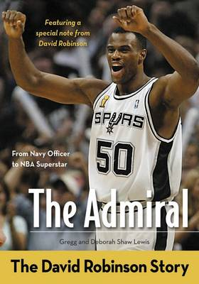 The Admiral The David Robinson Story by Gregg Lewis, Deborah Shaw Lewis