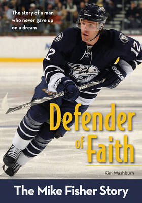 Defender of Faith: The Mike Fisher Story by Kim Washburn