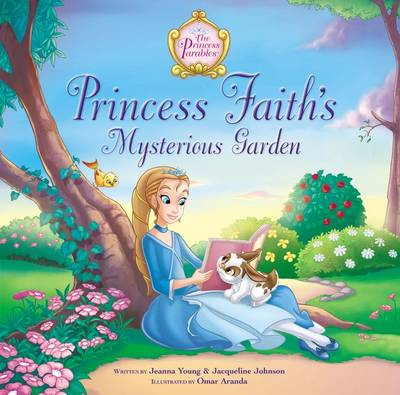 Princess Faith's Mysterious Garden by Jacqueline Kinney Johnson, Jeanna Young