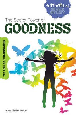 The Secret Power of Goodness The Book of Colossians by Susie Shellenberger