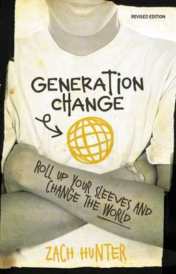 Generation Change Roll Up Your Sleeves and Change the World by Zach Hunter